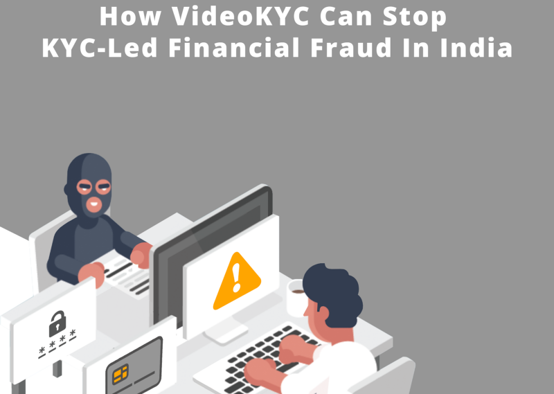 How VideoKYC Can Stop KYC-Led Financial Fraud In India 0